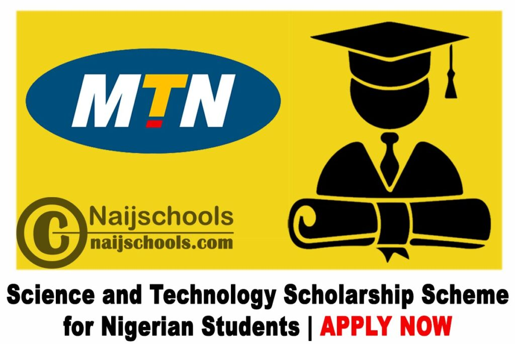 MTN Science and Technology Scholarship Scheme 2021 for Nigerian Students   APPLY NOW