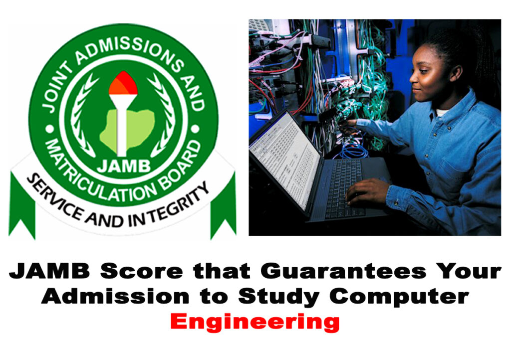 Best JAMB Score that Guarantees Your Admission to Study Computer Engineering
