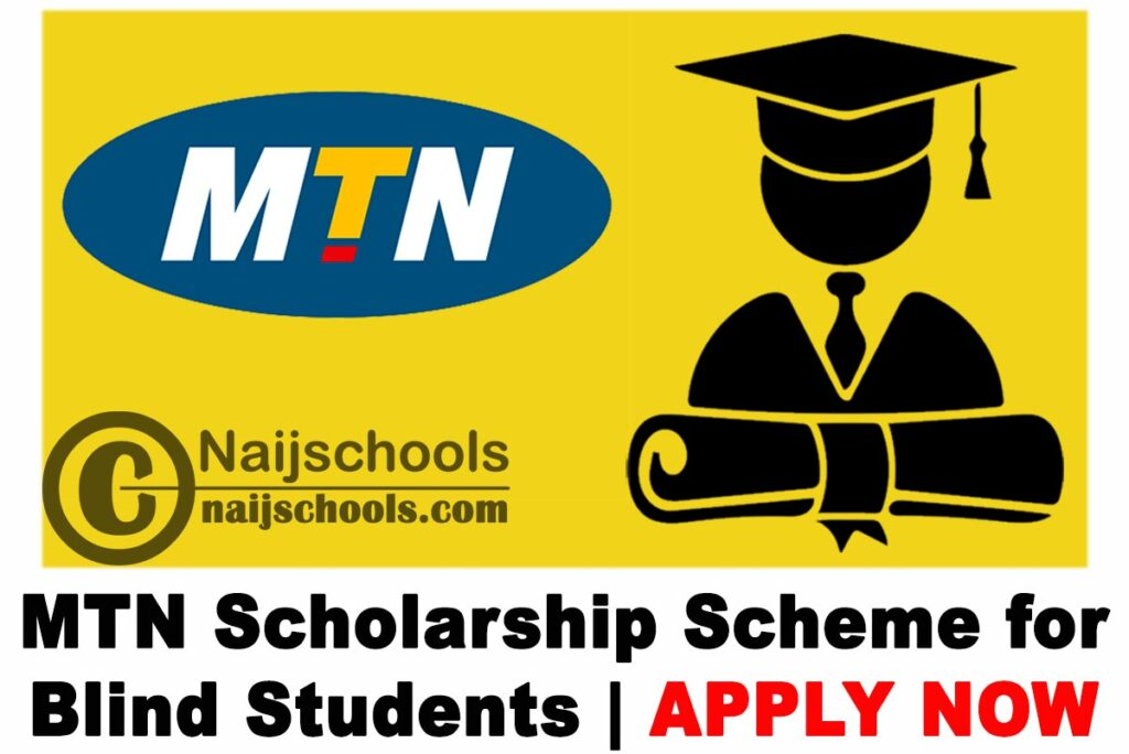 MTN Scholarship Scheme for Blind Nigerian-Based Tertiary Institution Students 2021   APPLY NOW